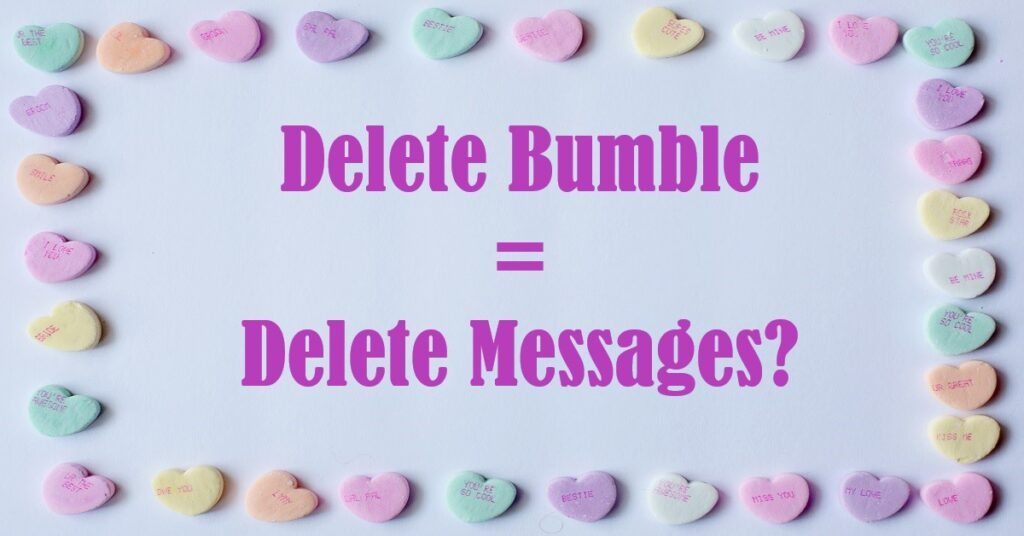 Will Deleing Bumble delete messages