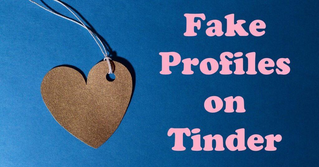 Fake Profiles on Tinder