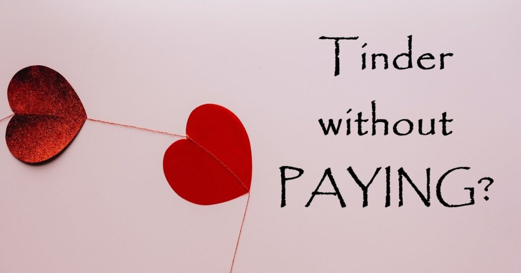 Tinder without Paying